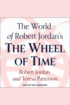 The world of Robert Jordan's The Wheel of Time [electronic resource] / Robert Jordan and Teresa Patterson.
