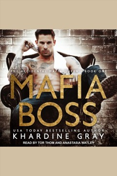 Mafia Boss : Accidental Mafia Queen Series, Book 1 [electronic resource] / Khardine Gray.