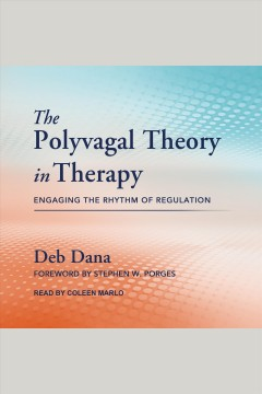 The polyvagal theory in therapy : engaging the rhythm of regulation [electronic resource].