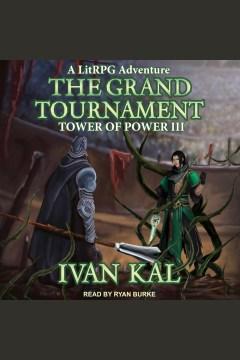 The grand tournament : a litrpg adventure [electronic resource] / Ivan Kal.