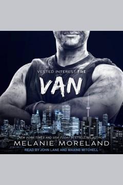 Van : vested interest #5 [electronic resource] / Melanie Moreland.