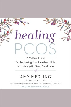 Healing PCOS : a 21-day plan for reclaiming your health and life with polycystic ovary syndrome [electronic resource] / Amy Medling.