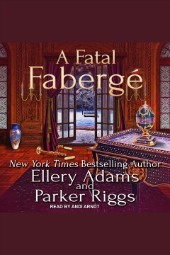 A fatal faberge [electronic resource] / Ellery Adams and Parker Riggs.