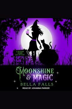Moonshine & magic [electronic resource] / Bella Falls.