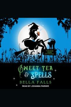 Sweet tea & spells [electronic resource] / Bella Falls.