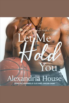 Let me hold you [electronic resource] / Alexandria House.