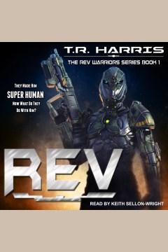 Rev : rev warriors series book 1 [electronic resource] / T.R. Harris.