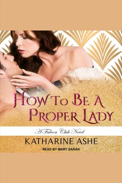 How to be a proper lady [electronic resource] / Katharine Ashe.