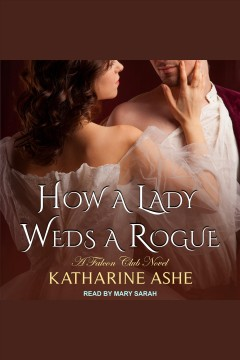 How a lady weds a rogue [electronic resource] / Katharine Ashe.