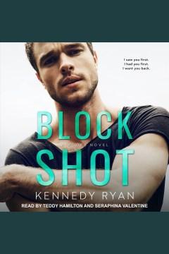 Block shot [electronic resource] / Kennedy Ryan.