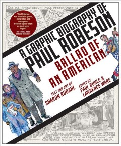 Ballad of an American : a graphic biography of Paul Robeson