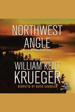 Northwest angle [electronic resource] / William Kent Krueger.