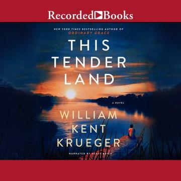 This tender land : a novel / William Kent Krueger.