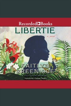 Libertie : a novel [electronic resource] / Kaitlyn Greenidge.