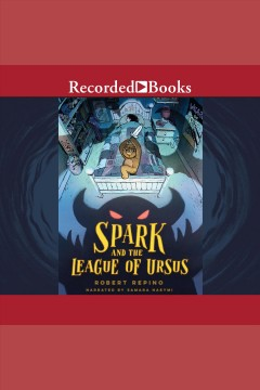 Spark and the League of Ursus [electronic resource] / Robert Repino.
