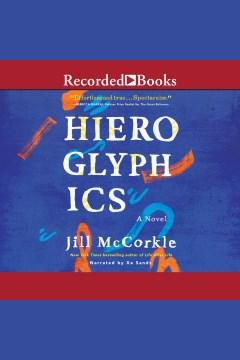 Hieroglyphics [electronic resource] : a novel / Jill McCorkle.