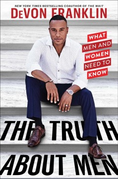The truth about men : what men and women need to know / DeVon Franklin.