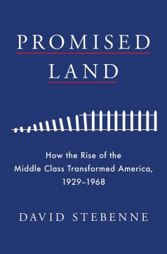 Promised land : how the rise of the middle class transformed America, 1929-1968
