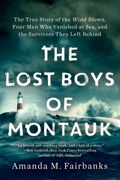 The lost boys of Montauk the true story of four men who vanished at sea / Amanda Fairbanks.