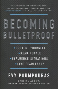 Becoming bulletproof : protect yourself, read people, influence situations, and live fearlessly / Evy Poumpouras ; illustrations by Remie Geoffroi.