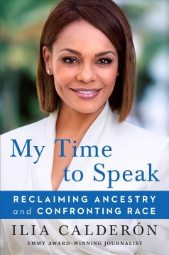 My time to speak : reclaiming ancestry and confronting race / Ilia Calderón ; translated from the Spanish by Achy Obejas.