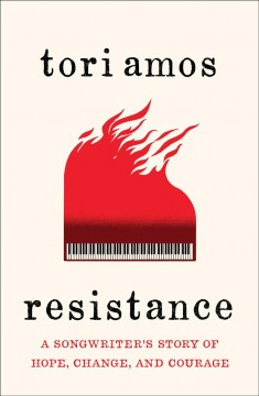 Resistance : a songwriter's story of hope, change, and courage / Tori Amos.