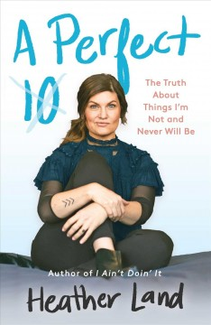 A Perfect 10 : The Truth About Things I'm Not and Never Will Be