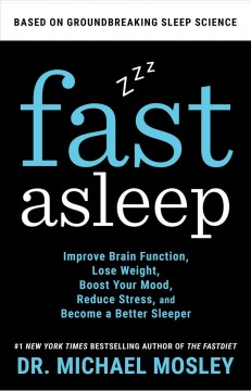 Fast asleep : improve brain function, lose weight, boost your mood, reduce stress, and get a really good night's rest