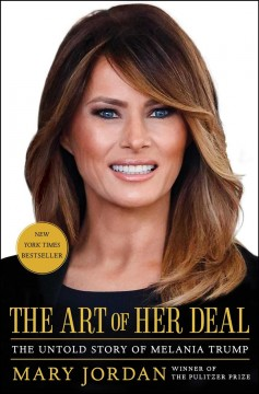 The art of her deal : the untold story of Melania Trump / Mary Jordan.