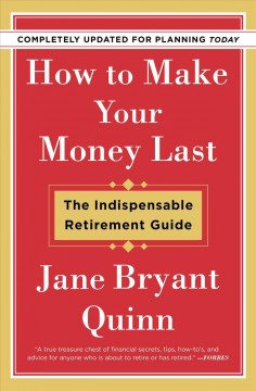 How to Make Your Money Last - Completely Updated for Planning : The Indispensable Retirement Guide