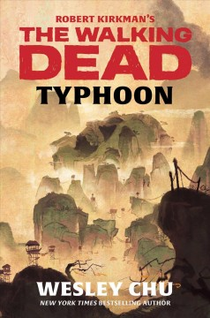 Robert Kirkman's The walking dead : typhoon : a novel / Wesley Chu.