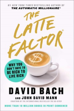 The latte factor : why you don't have to be rich to live rich