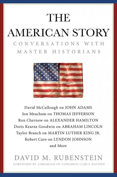 The American story : conversations with master historians / David M. Rubenstein.