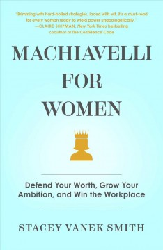 Machiavelli for women : a playbook for getting ahead at work