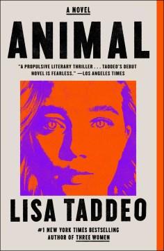 Animal a novel / Lisa Taddeo