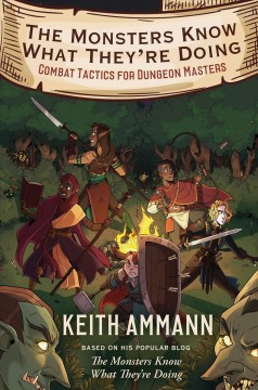 The monsters know what they're doing : combat tactics for dungeon masters / by Keith Ammann.
