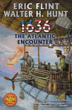 1636 : the Atlantic encounter / Eric Flint, Walter H. Hunt.