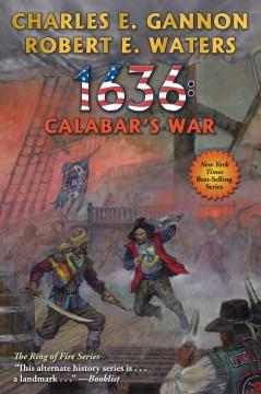 1636 : Calabar's war / Charles E. Gannon, Robert E. Waters.