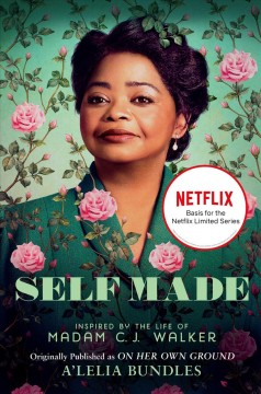 Self made : inspired by the life of Madam C.J. Walker / A'Lelia Bundles.