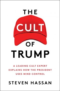 The Cult of Trump : A Leading Cult Expert Explains How the President Uses Mind Control