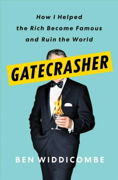 Gatecrasher : how I helped the rich become famous and ruin the world / Ben Widdicombe.