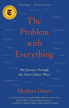 The problem with everything a journey through the new culture wars / by Meghan Daum.