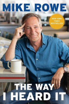 The way I heard it / Mike Rowe.