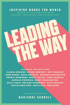 Leading the way : inspiring words for women on how to live and lead with courage, confidence, and authenticity