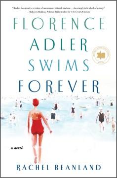 Florence Adler swims forever / Rachel Beanland.