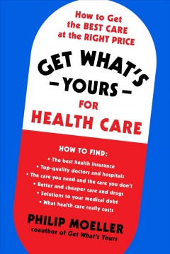 Get what's yours for healthcare : how to get the best care at the right price / Philip Moeller.