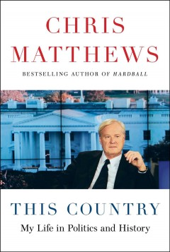 This country : my life in politics and history / Chris Matthews.