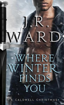 Where winter finds you : a Caldwell Christmas / J.R. Ward.