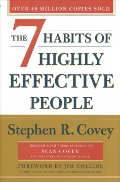 The 7 habits of highly effective people : powerful lessons in personal change / Stephen R. Covey ; foreword by Jim Collins.