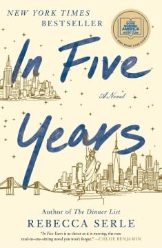 In five years : a novel / Rebecca Serle.